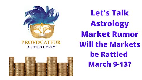Let's Talk Astrology - Market Rumor - Will the Markets be Rattled March 9-13th?