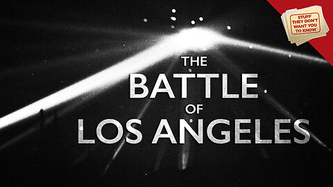 Stuff They Don't Want You to Know: The Battle of Los Angeles