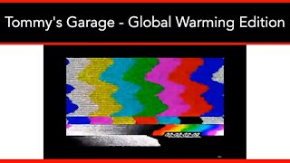 Tommy's Garage - Global Warming Edition - Tommy's Garage - 02/20/21