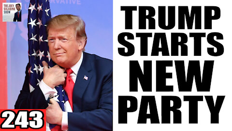 243. Trump Starts a NEW PARTY