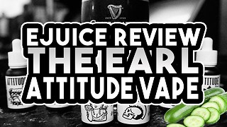 The Earl Attitude Vape Review - CUCUMBER EJUICE FLAVOUR!! - Ejuice Review - Video
