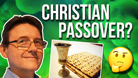 Did Early Christians Celebrate Passover? Should They Celebrate It Today?