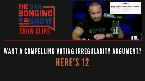 Want A Compelling Voting Irregularity Argument? Here's 12 - Dan Bongino Show Clips
