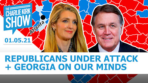 The Charlie Kirk Show - Republicans Under Attack + Georgia On Our Minds