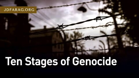 10 Stages of Genocide - Eerily Describes World Events Today! - JD Farag [mirrored]