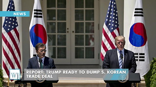 Report: Trump Ready To Dump S. Korean Trade Deal - Video