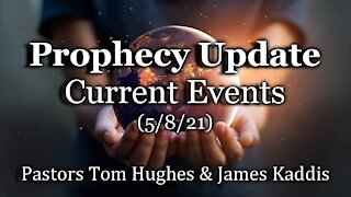 Prophecy Update – Current Events – (5/8/21)
