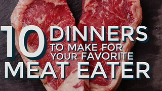 Your Favorite Meat Eater's Favorite Dinners
