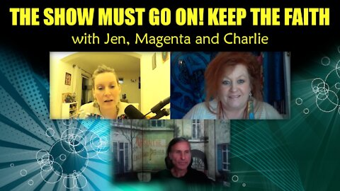 The Show Must Go On! (Keep the Faith) with Jen, Magenta and Charlie