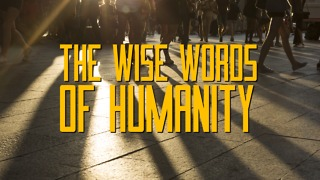 The Wise Words of Humanity! - Video