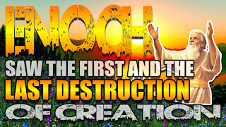 Enoch Saw The First And The LAST Destruction Of Creation