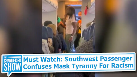Must Watch: Southwest Passenger Confuses Mask Tyranny For Racism