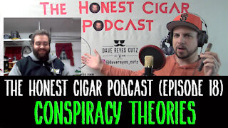 The Honest Cigar Podcast (Episode 18) - Conspiracy Theories