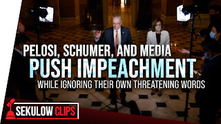 Pelosi, Schumer and Media Push Impeachment While Ignoring Their Own Threatening Words