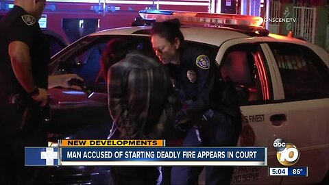 Man accused of starting deadly Logan Heights fire appears in court