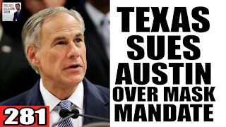 281. Texas SUES Austin for not Lifting Mask Mandate!