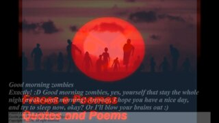 Good morning zombies, you that stay whole night awake! [Message] [Quotes and Poems]