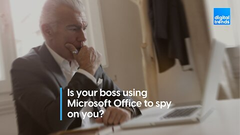 Is Your Boss Using Microsoft Office to Spy on You?