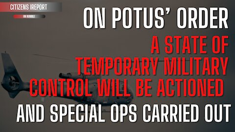 On POTUS' ORDER - A State of Temporary Military Control will be Activated