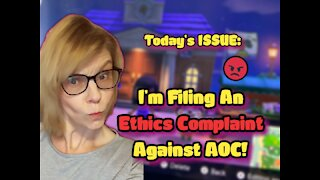 Today's ISSUE: I'm Filing An Ethics Complaint Against AOC