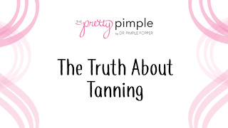 The Truth About Tanning, Pretty Pimple - Video