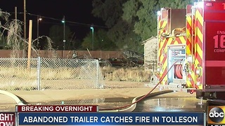 Abandoned trailer catches fire in Tolleson overnight - Video