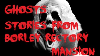 Paranormal Activities In Borley Rectory England - Video