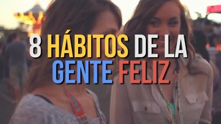 8 Hábitos De La Gente Feliz - Video