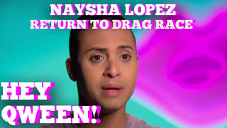 Naysha Lopez On Her Return To Drag Race: Hey Qween! HIGHLIGHT - Video