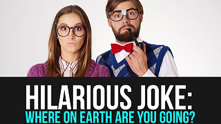 Hilarious Joke: Where On Earth Are YOU Going? (Rude) - Video
