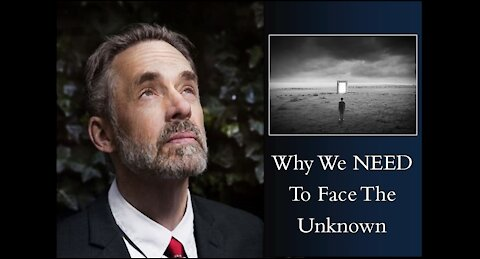 Jordan Peterson - Why We Need To Face The Unknown