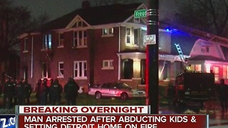 Man arrested after abducting kids and setting Detroit home on fire - Video