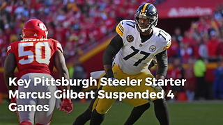 Key Pittsburgh Steeler Starter Marcus Gilbert Suspended 4 Games - Video