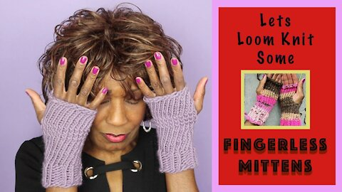 Let's Loom Knit Some Fingerless Mittens - Wambui Made It