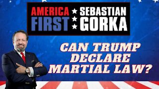 Can Trump declare martial law? Sebastian Gorka on AMERICA First