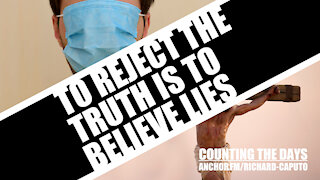 To Reject the Truth is to Believe Lies
