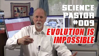 Evolution Is Impossible Part 3 - Science Pastor #009