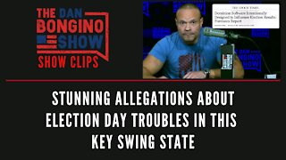 Stunning allegations about Election Day troubles in this key swing state - Dan Bongino Show Clips
