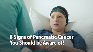 8 Signs of Pancreatic Cancer  You Should be Aware of! - Video