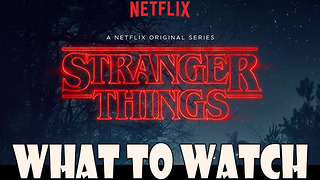 Netflix's 'Stranger Things' - What To Watch - Video