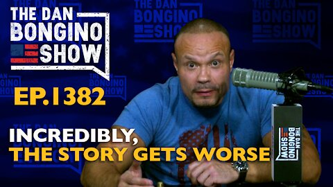 Ep. 1382 Incredibly, The Story Gets Worse - The Dan Bongino Show