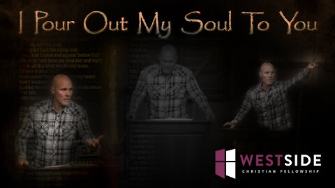 I POUR OUT MY SOUL TO YOU | Pastor Shane Idleman