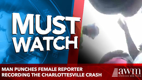 Man punches female reporter recording the Charlottesville crash