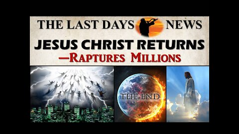 The Last Moments of the End Times are HERE...Climaxing in the Return of Jesus Christ!