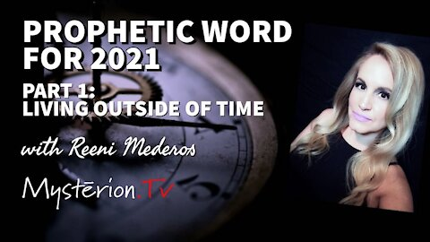 #PROPHETICWORD: What is God Saying for 2021 (Part 1) Living Outside of Time by Reeni Mederos