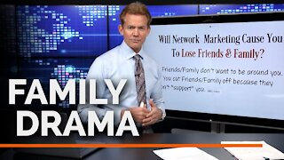 Will Network Marketing Cause You To Lose Friends and Family?