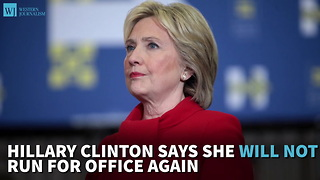 Hillary Clinton Says She Will Not Run For Office Again - Video