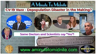 CV Vax. Depopulation Disaster in the Making? Some Doctors & Scientists say Yes!