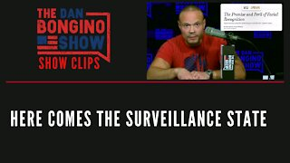 Here Comes The Surveillance State - Dan Bongino Show Clips