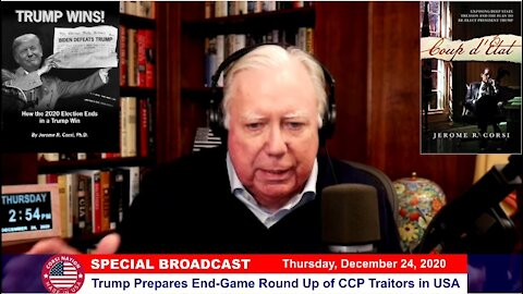 Dr Corsi SPECIAL BROADCAST 12-24-20: Trump Prepares End-Game Round Up of CCP Traitors in USA